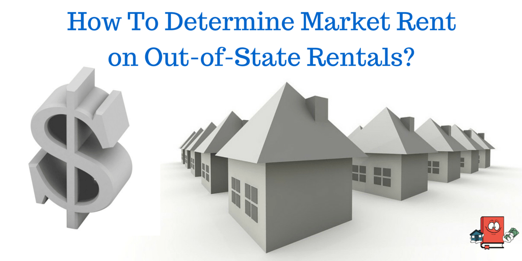 How To Determine Market Rent on Out-of-State