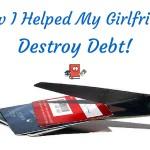 How I Helped My Girlfriend Destroy Debt!