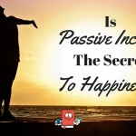 Is Passive Income The Secret To Happiness?