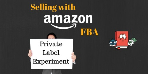 Selling With Amazon FBA – My Private Label Experiment