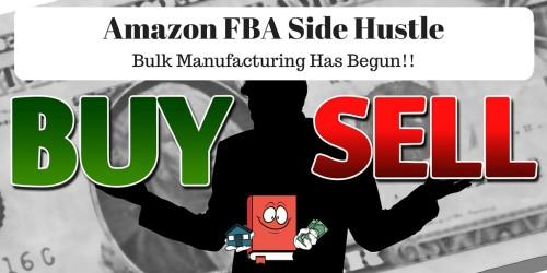 My Amazon FBA Side Hustle – Bulk Manufacturing Has Begun