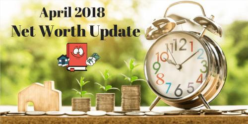 April 2018 Net Worth Update