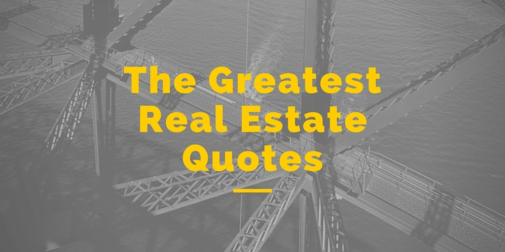 Greatest Real Estate Quotes